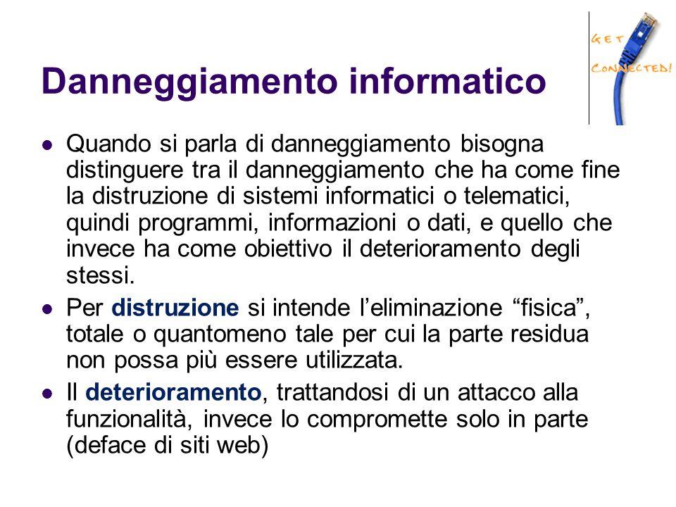 Danneggiamento informatico Quando si parla di danneggiamento bisogna distinguere tra il danneggiamento che ha come fine la distruzione di sistemi informatici o telematici, quindi programmi, informazioni o dati, e quello che invece ha come obiettivo il deterioramento degli stessi.