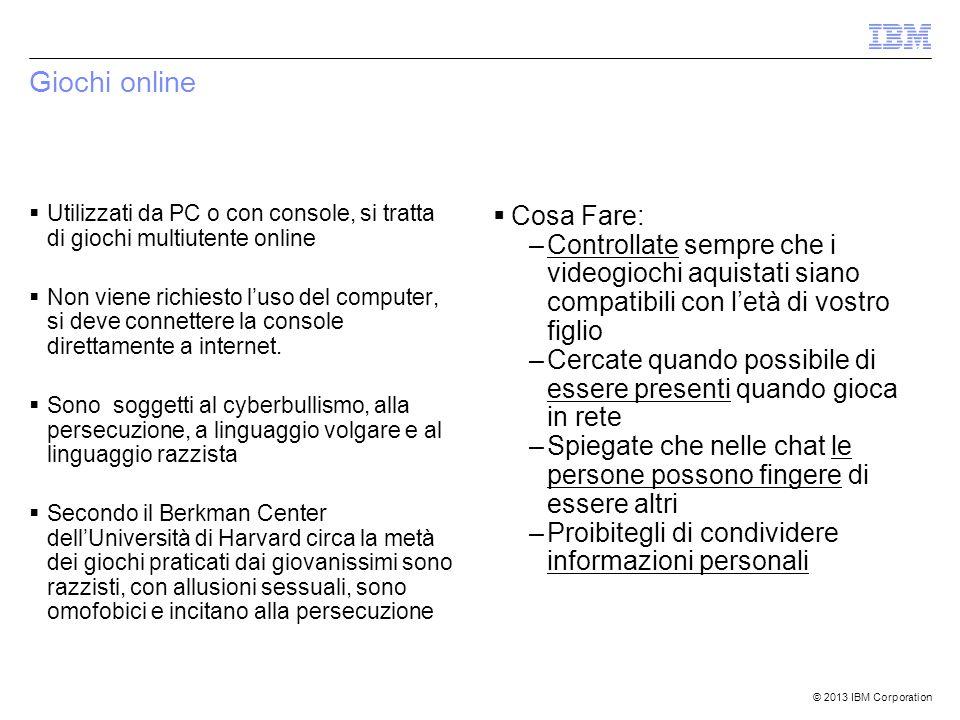 © 2013 IBM Corporation Giochi online  Utilizzati da PC o con console, si tratta di giochi multiutente online  Non viene richiesto l'uso del computer, si deve connettere la console direttamente a internet.