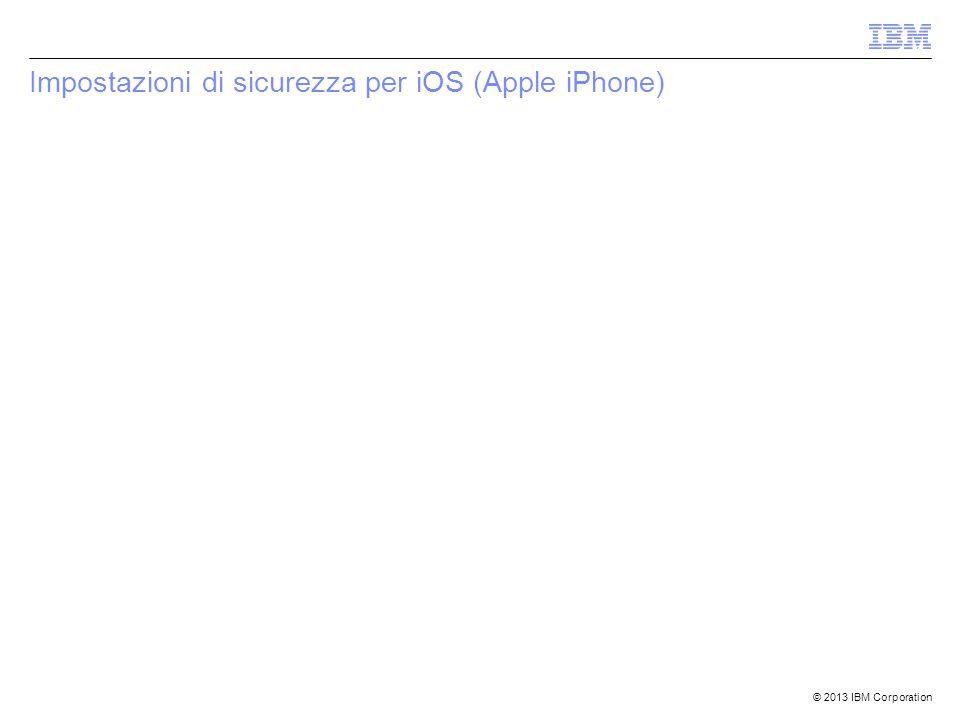 © 2013 IBM Corporation Impostazioni di sicurezza per iOS (Apple iPhone)