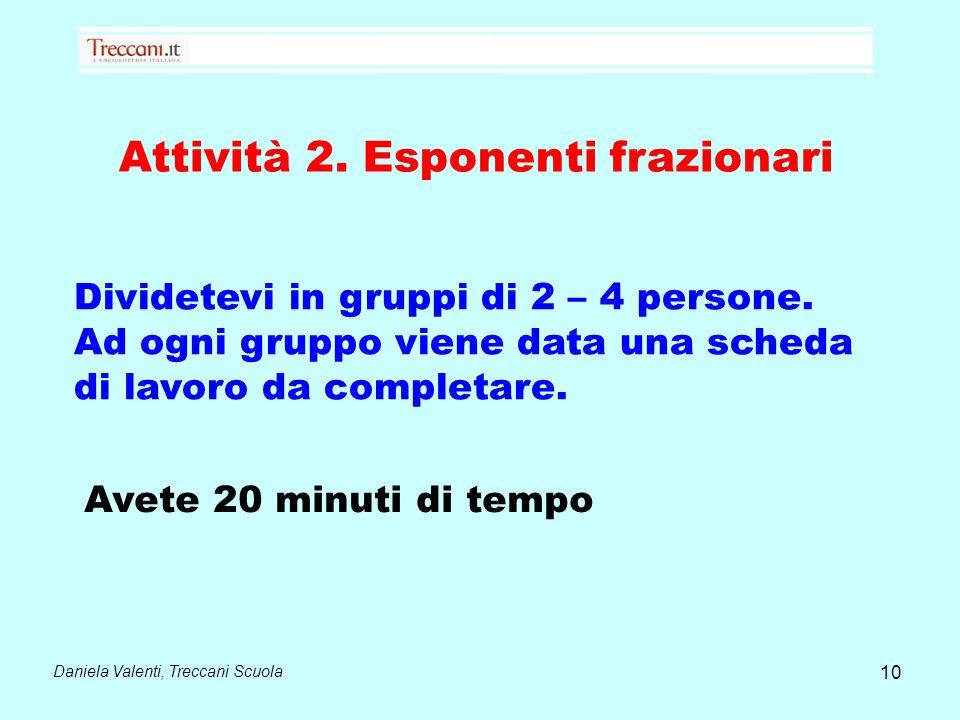 Daniela Valenti, Treccani Scuola 10 Dividetevi in gruppi di 2 – 4 persone.
