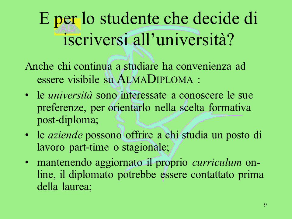 9 E per lo studente che decide di iscriversi all'università.