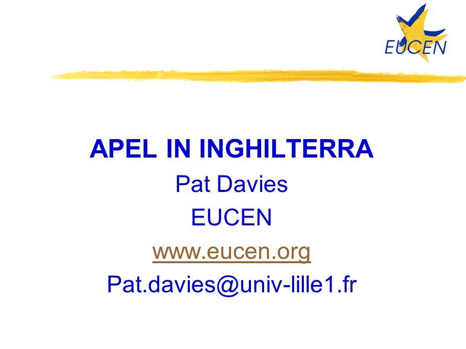 APEL IN INGHILTERRA Pat Davies EUCEN www.eucen.org Pat.davies@univ-lille1.fr