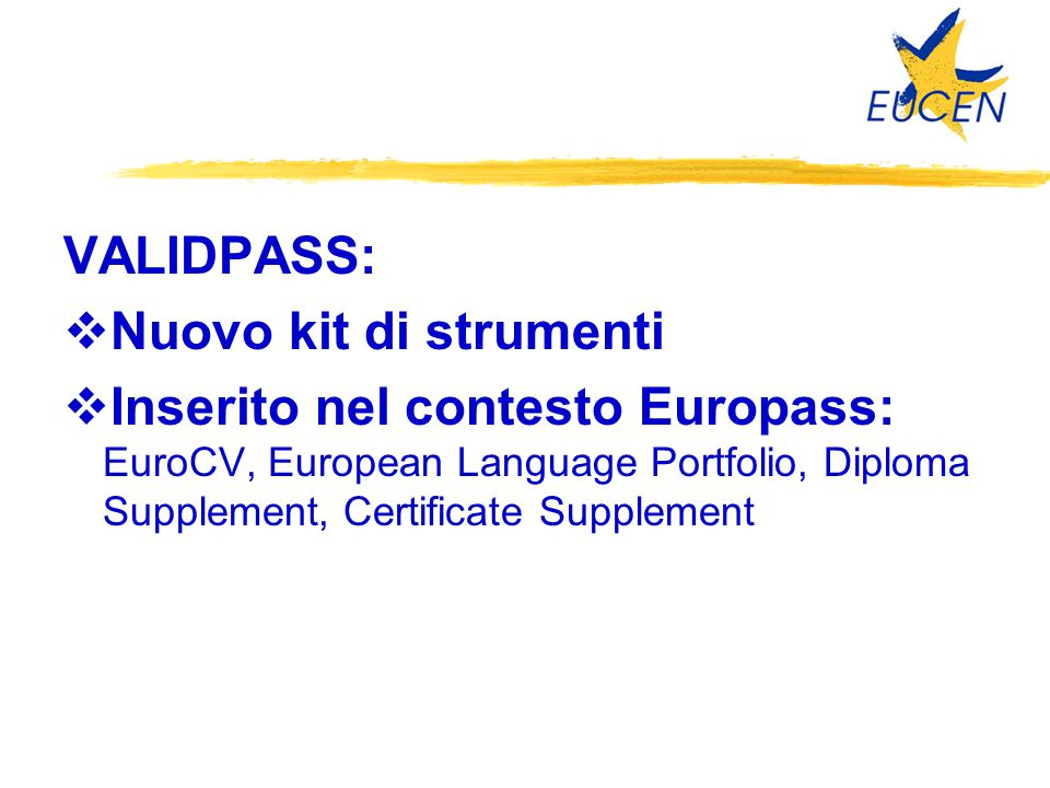 VALIDPASS:  Nuovo kit di strumenti  Inserito nel contesto Europass: EuroCV, European Language Portfolio, Diploma Supplement, Certificate Supplement