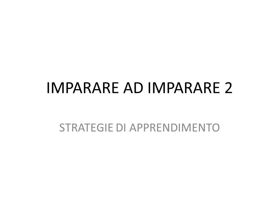 IMPARARE AD IMPARARE 2 STRATEGIE DI APPRENDIMENTO