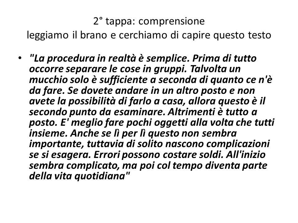 2° tappa: comprensione leggiamo il brano e cerchiamo di capire questo testo La procedura in realtà è semplice.