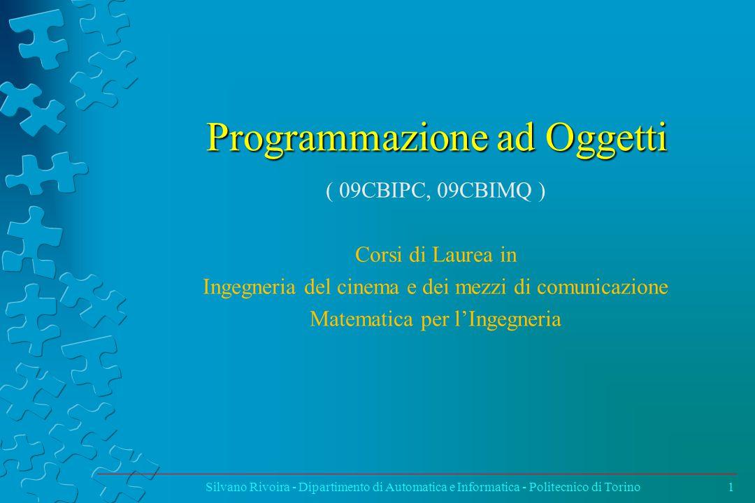 Programmazione ad Oggetti ( 09CBIPC, 09CBIMQ ) Corsi di Laurea in Ingegneria del cinema e dei mezzi di comunicazione Matematica per l'Ingegneria Silva
