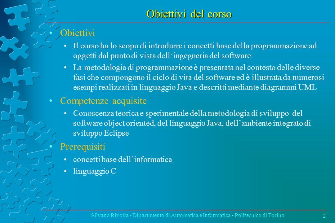 Obiettivi del corso Obiettivi Il corso ha lo scopo di introdurre i concetti base della programmazione ad oggetti dal punto di vista dell'ingegneria de