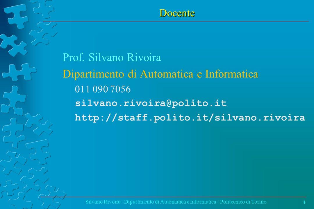 Docente Prof. Silvano Rivoira Dipartimento di Automatica e Informatica 011 090 7056 silvano.rivoira@polito.it http://staff.polito.it/silvano.rivoira S