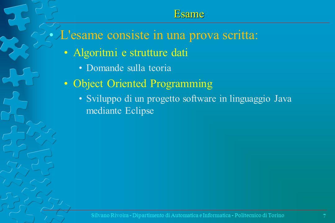 Esame L'esame consiste in una prova scritta: Algoritmi e strutture dati Domande sulla teoria Object Oriented Programming Sviluppo di un progetto softw