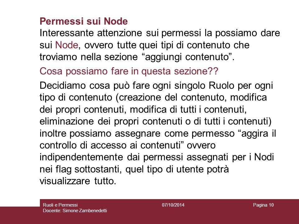 Permessi sui Node Interessante attenzione sui permessi la possiamo dare sui Node, ovvero tutte quei tipi di contenuto che troviamo nella sezione aggiungi contenuto .