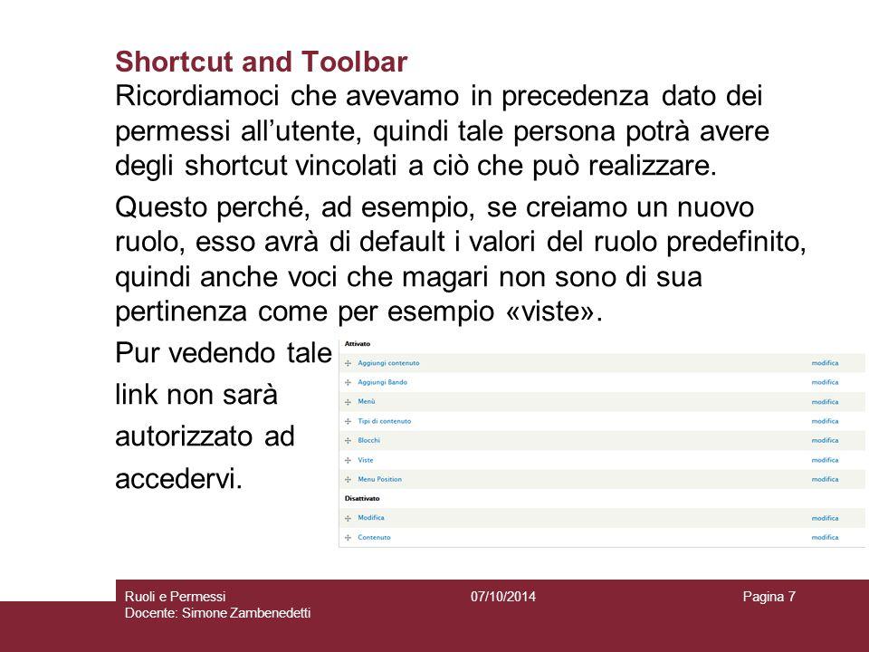 Shortcut and Toolbar Ricordiamoci che avevamo in precedenza dato dei permessi all'utente, quindi tale persona potrà avere degli shortcut vincolati a ciò che può realizzare.