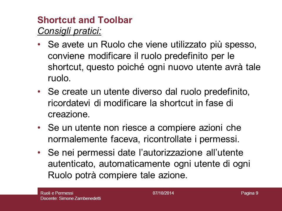 Shortcut and Toolbar Consigli pratici: Se avete un Ruolo che viene utilizzato più spesso, conviene modificare il ruolo predefinito per le shortcut, questo poiché ogni nuovo utente avrà tale ruolo.