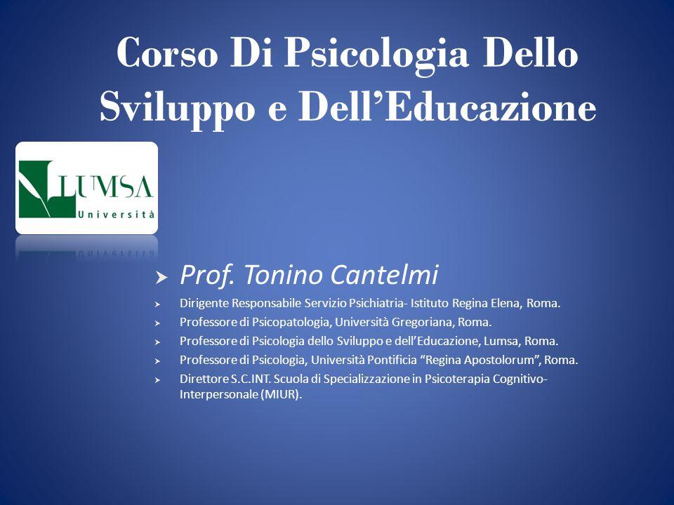 Corso Di Psicologia Dello Sviluppo e Dell'Educazione  Prof. Tonino Cantelmi  Dirigente Responsabile Servizio Psichiatria- Istituto Regina Elena, Rom