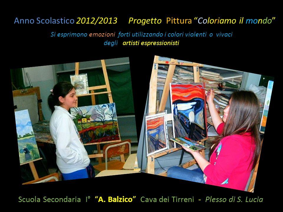 """Scuola Secondaria I° """"A. Balzico"""" Cava dei Tirreni - Plesso di S. Lucia Anno Scolastico 2012/2013 Progetto Pittura """"Coloriamo il mondo"""" Si esprimono e"""
