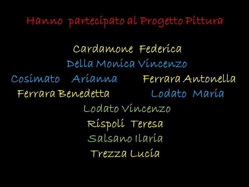Hanno partecipato al Progetto Pittura Cardamone Federica Della Monica Vincenzo Cosimato Arianna Ferrara Antonella Ferrara Benedetta Lodato Maria Lodat