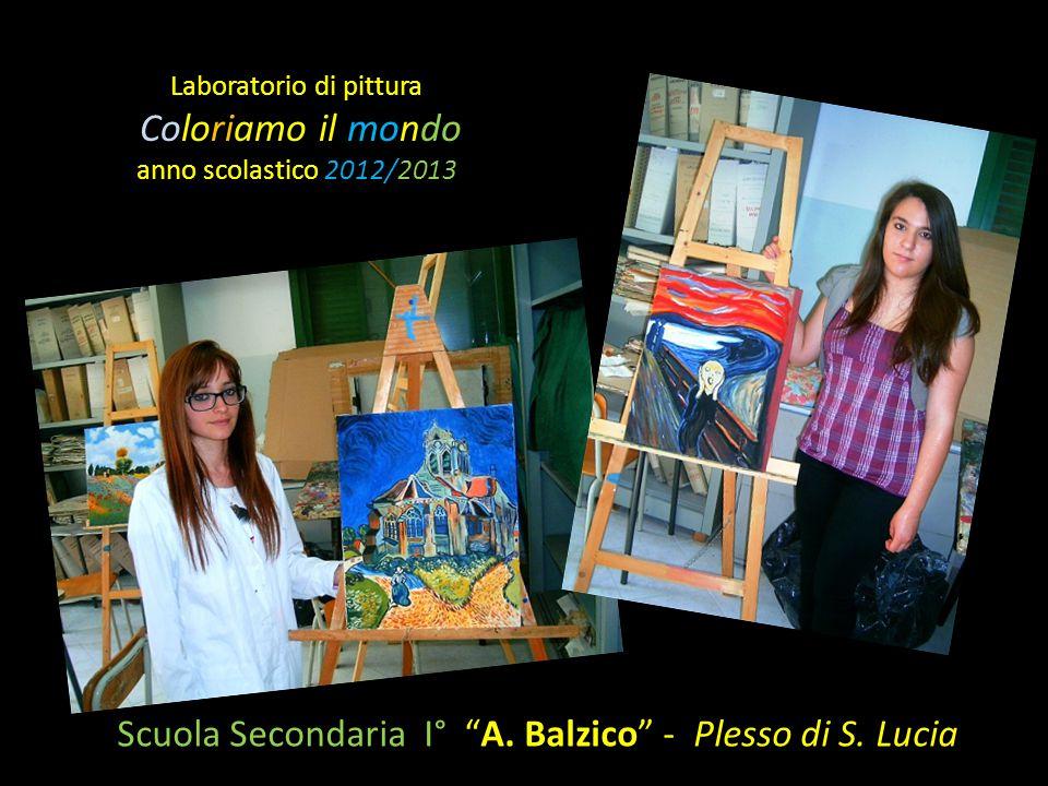 """Laboratorio di pittura Coloriamo il mondo anno scolastico 2012/2013 Scuola Secondaria I° """"A. Balzico"""" - Plesso di S. Lucia"""