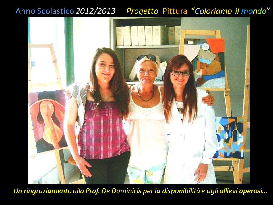 """Anno Scolastico 2012/2013 Progetto Pittura """"Coloriamo il mondo"""" Un ringraziamento alla Prof. De Dominicis per la disponibilità e agli allievi operosi…"""