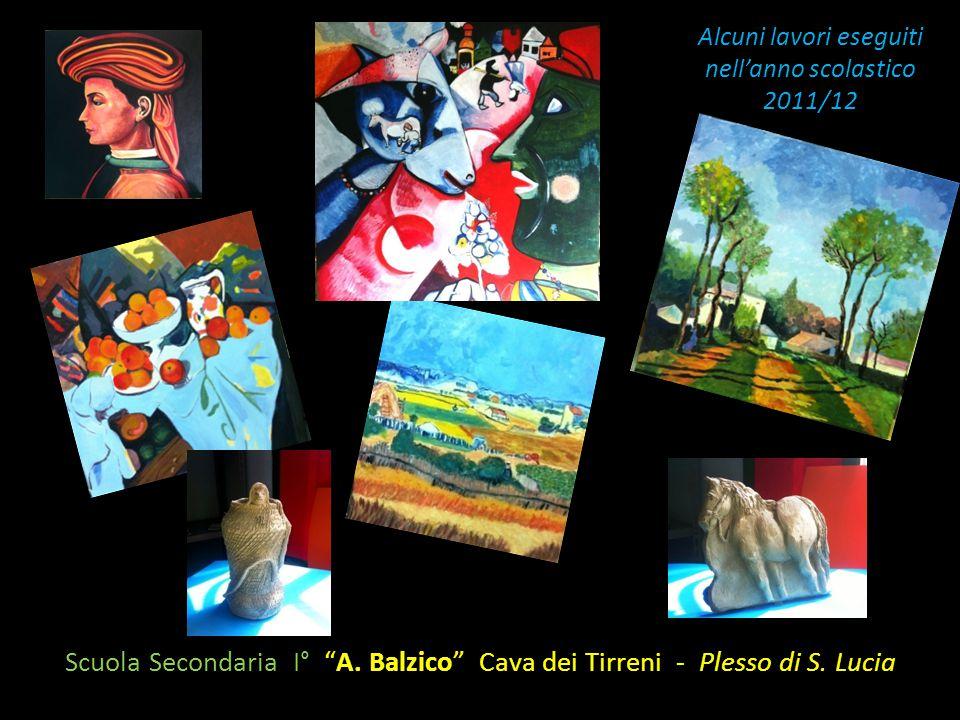 """Alcuni lavori eseguiti nell'anno scolastico 2011/12 Scuola Secondaria I° """"A. Balzico"""" Cava dei Tirreni - Plesso di S. Lucia"""