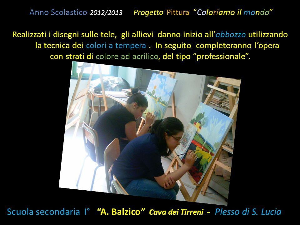 """Anno Scolastico 2012/2013 Progetto Pittura """"Coloriamo il mondo"""" Realizzati i disegni sulle tele, gli allievi danno inizio all'abbozzo utilizzando la t"""