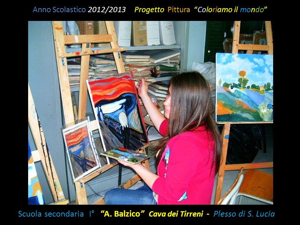 """Anno Scolastico 2012/2013 Progetto Pittura """"Coloriamo il mondo"""" Scuola secondaria I° """"A. Balzico"""" Cava dei Tirreni - Plesso di S. Lucia"""