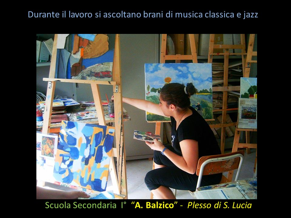"""Scuola Secondaria I° """"A. Balzico"""" - Plesso di S. Lucia Durante il lavoro si ascoltano brani di musica classica e jazz"""
