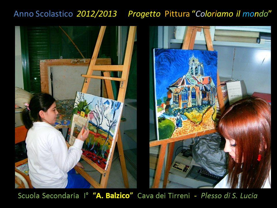 """Scuola Secondaria I° """"A. Balzico"""" Cava dei Tirreni - Plesso di S. Lucia Anno Scolastico 2012/2013 Progetto Pittura """"Coloriamo il mondo"""""""
