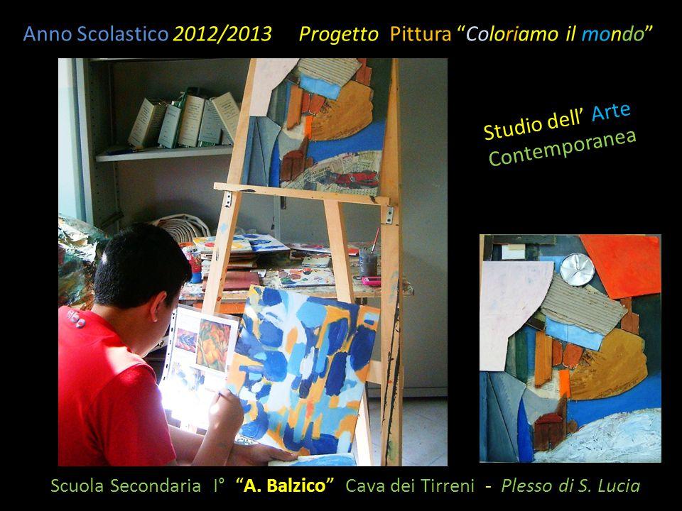 """Scuola Secondaria I° """"A. Balzico"""" Cava dei Tirreni - Plesso di S. Lucia Anno Scolastico 2012/2013 Progetto Pittura """"Coloriamo il mondo"""" Studio dell' A"""