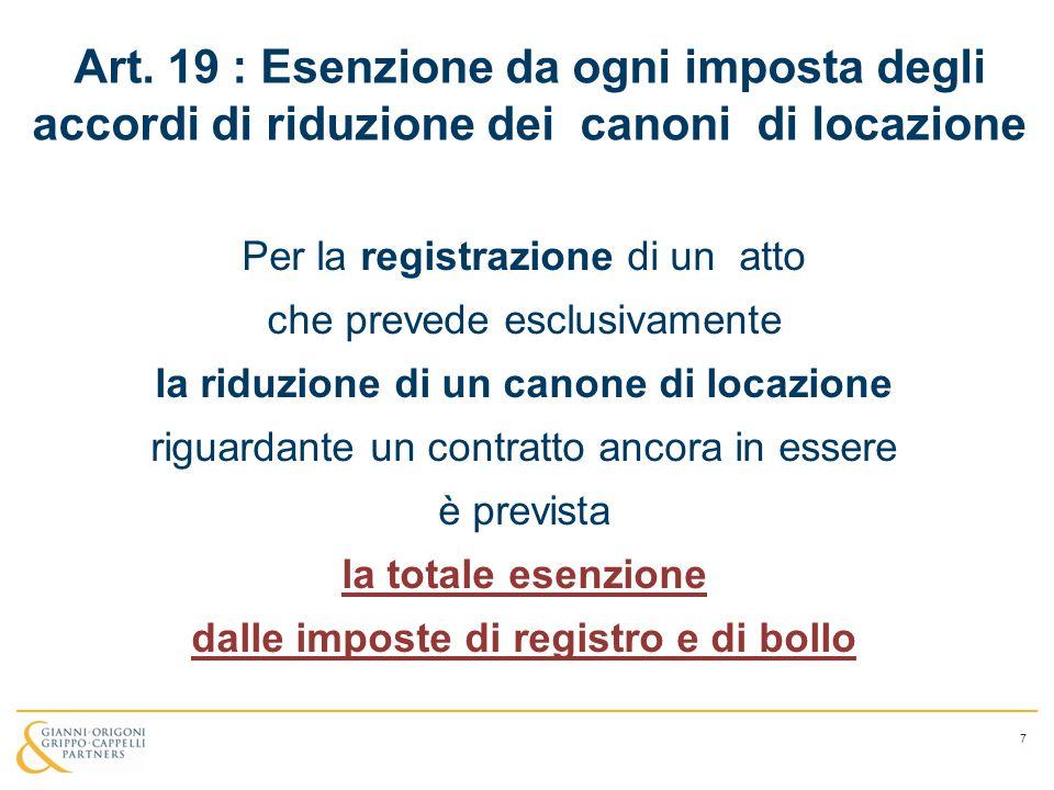 Art. 19 : Esenzione da ogni imposta degli accordi di riduzione dei canoni di locazione Per la registrazione di un atto che prevede esclusivamente la r