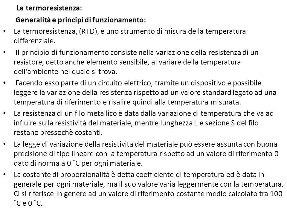 La termoresistenza: Generalità e principi di funzionamento: La termoresistenza, (RTD), è uno strumento di misura della temperatura differenziale. Il p