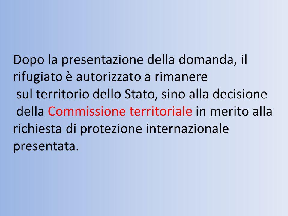 Dopo la presentazione della domanda, il rifugiato è autorizzato a rimanere sul territorio dello Stato, sino alla decisione della Commissione territori