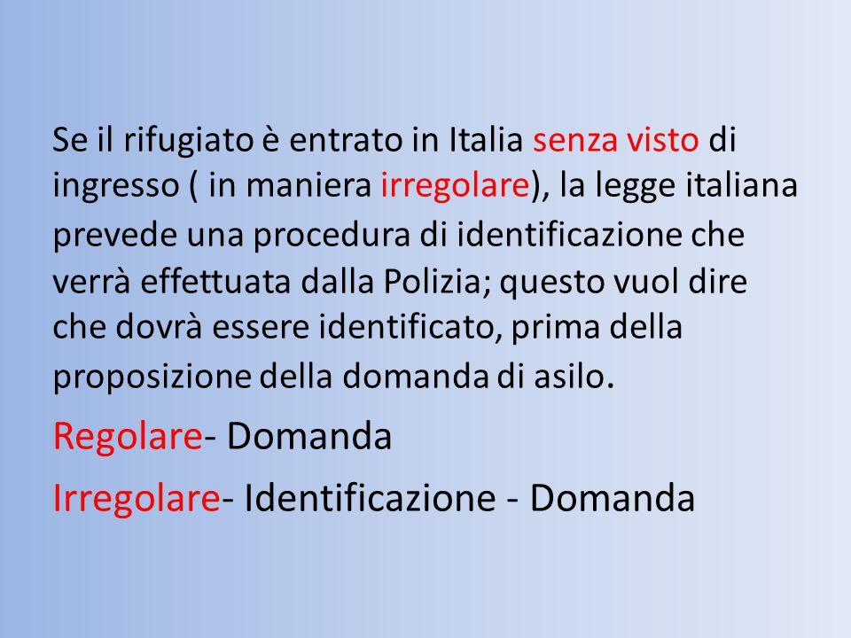 Se il rifugiato è entrato in Italia senza visto di ingresso ( in maniera irregolare), la legge italiana prevede una procedura di identificazione che v