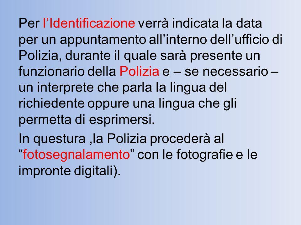 Per l'Identificazione verrà indicata la data per un appuntamento all'interno dell'ufficio di Polizia, durante il quale sarà presente un funzionario de