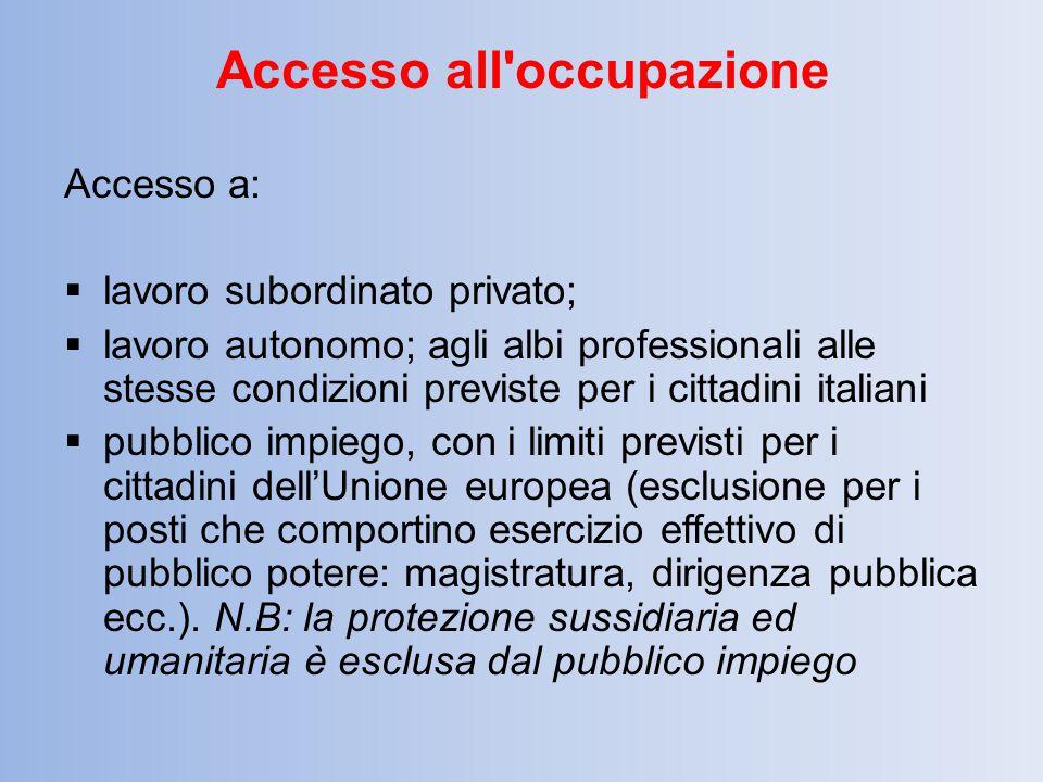 Accesso all'occupazione Accesso a:  lavoro subordinato privato;  lavoro autonomo; agli albi professionali alle stesse condizioni previste per i citt