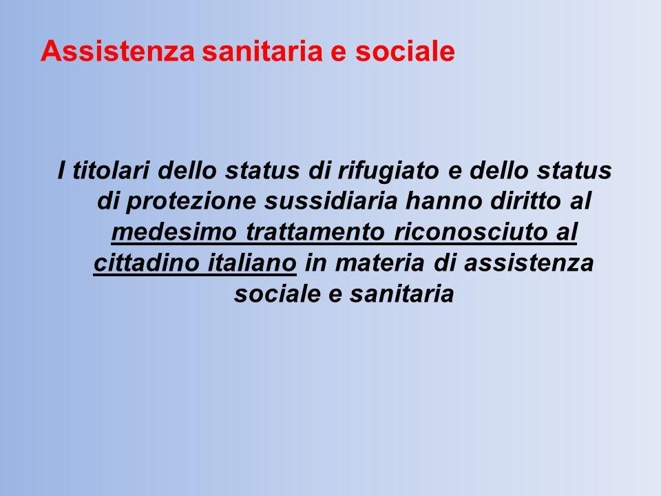 Assistenza sanitaria e sociale I titolari dello status di rifugiato e dello status di protezione sussidiaria hanno diritto al medesimo trattamento ric