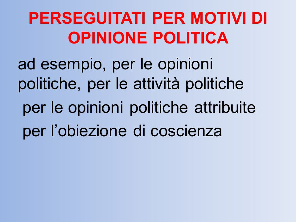 PERSEGUITATI PER MOTIVI DI OPINIONE POLITICA ad esempio, per le opinioni politiche, per le attività politiche per le opinioni politiche attribuite per