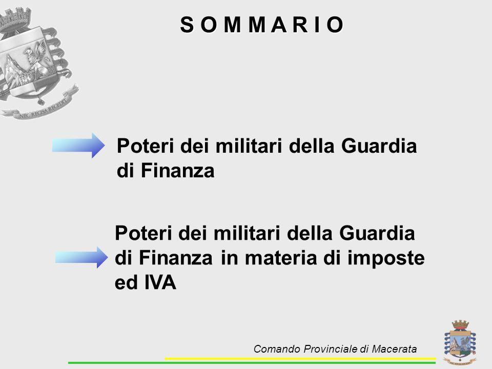 S O M M A R I O Poteri dei militari della Guardia di Finanza Comando Provinciale di Macerata Poteri dei militari della Guardia di Finanza in materia di imposte ed IVA