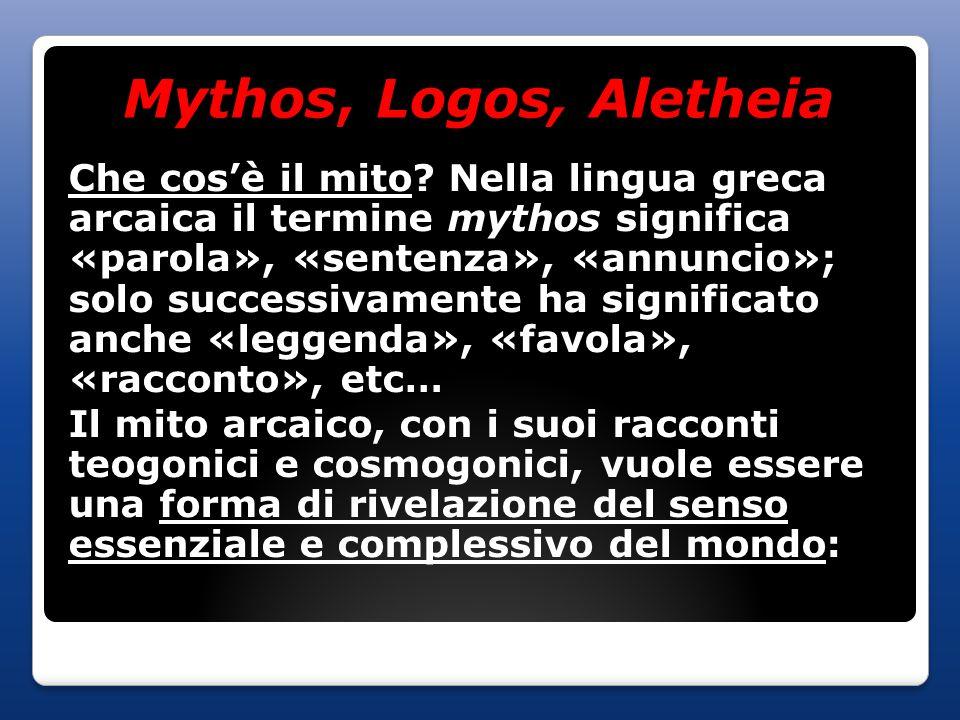 , Logos, Aletheia Mythos, Logos, Aletheia Che cos'è il mito.