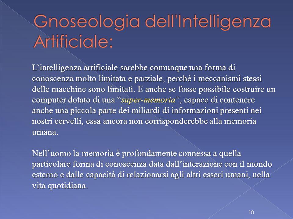 L'intelligenza artificiale sarebbe comunque una forma di conoscenza molto limitata e parziale, perché i meccanismi stessi delle macchine sono limitati.