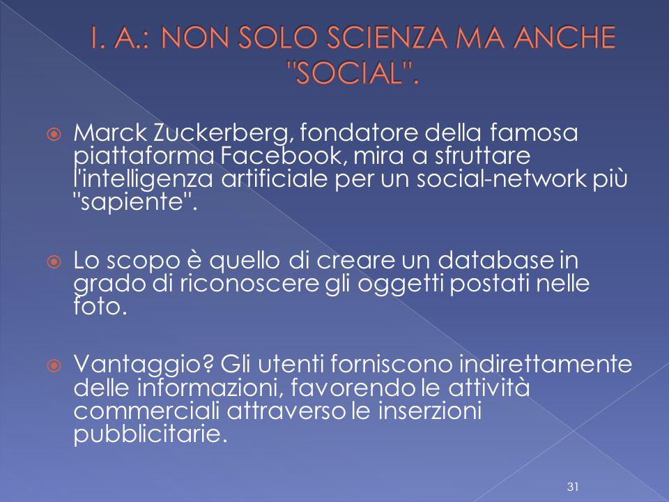 Marck Zuckerberg, fondatore della famosa piattaforma Facebook, mira a sfruttare l intelligenza artificiale per un social-network più sapiente .