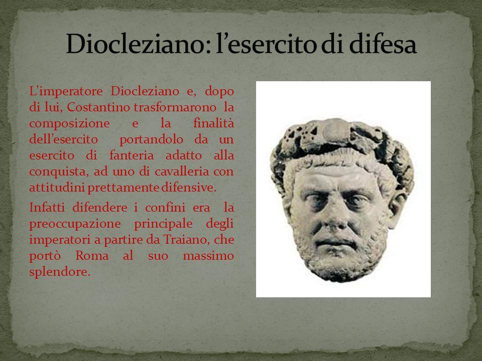 L'imperatore Diocleziano e, dopo di lui, Costantino trasformarono la composizione e la finalità dell'esercito portandolo da un esercito di fanteria adatto alla conquista, ad uno di cavalleria con attitudini prettamente difensive.