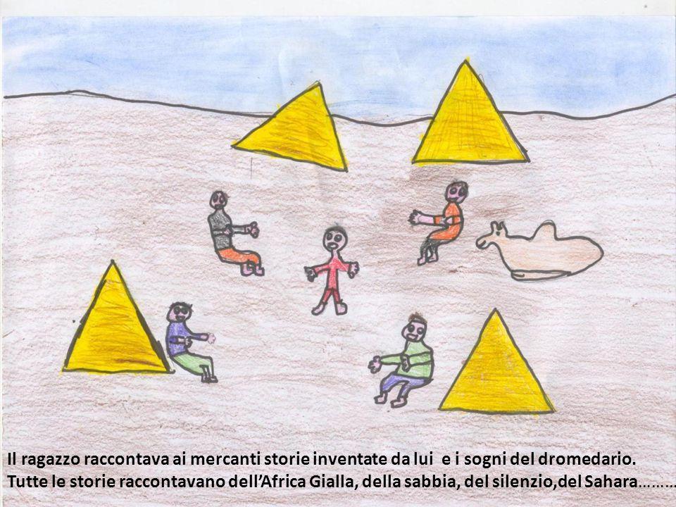 Il ragazzo raccontava ai mercanti storie inventate da lui e i sogni del dromedario. Tutte le storie raccontavano dell'Africa Gialla, della sabbia, del