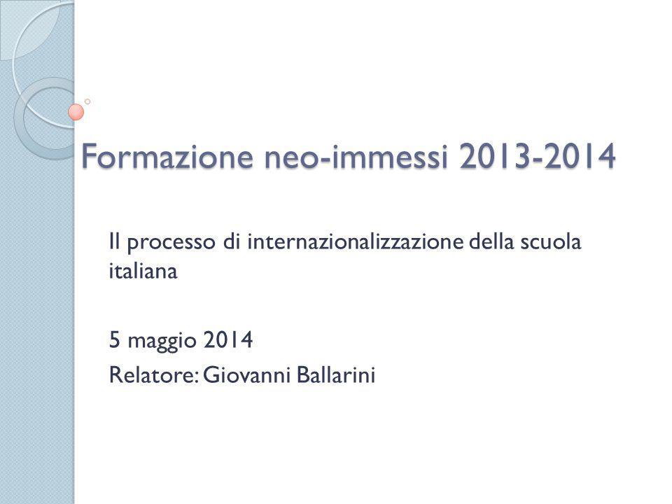 Formazione neo-immessi 2013-2014 Il processo di internazionalizzazione della scuola italiana 5 maggio 2014 Relatore: Giovanni Ballarini