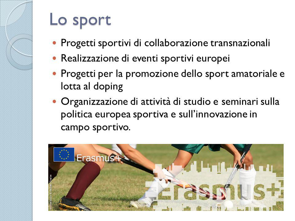 Lo sport Progetti sportivi di collaborazione transnazionali Realizzazione di eventi sportivi europei Progetti per la promozione dello sport amatoriale e lotta al doping Organizzazione di attività di studio e seminari sulla politica europea sportiva e sull'innovazione in campo sportivo.