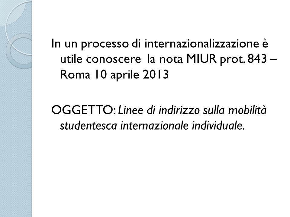 In un processo di internazionalizzazione è utile conoscere la nota MIUR prot. 843 – Roma 10 aprile 2013 OGGETTO: Linee di indirizzo sulla mobilità stu