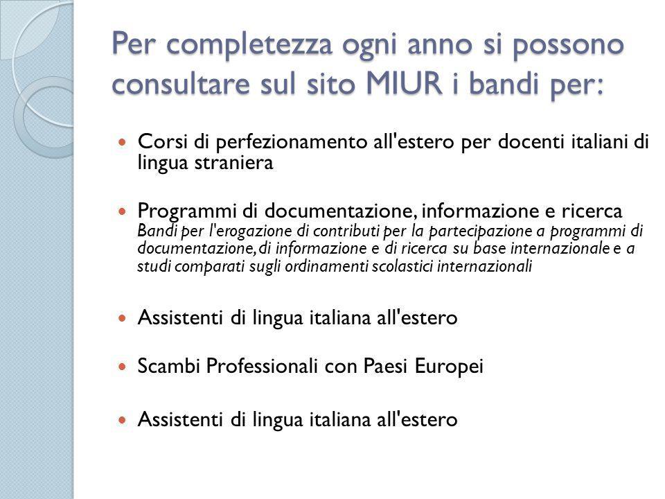 Per completezza ogni anno si possono consultare sul sito MIUR i bandi per: Corsi di perfezionamento all'estero per docenti italiani di lingua stranier