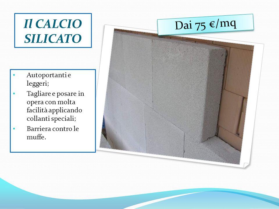 Il CALCIO SILICATO Dai 75 €/mq Autoportanti e leggeri; Tagliare e posare in opera con molta facilità applicando collanti speciali; Barriera contro le muffe.