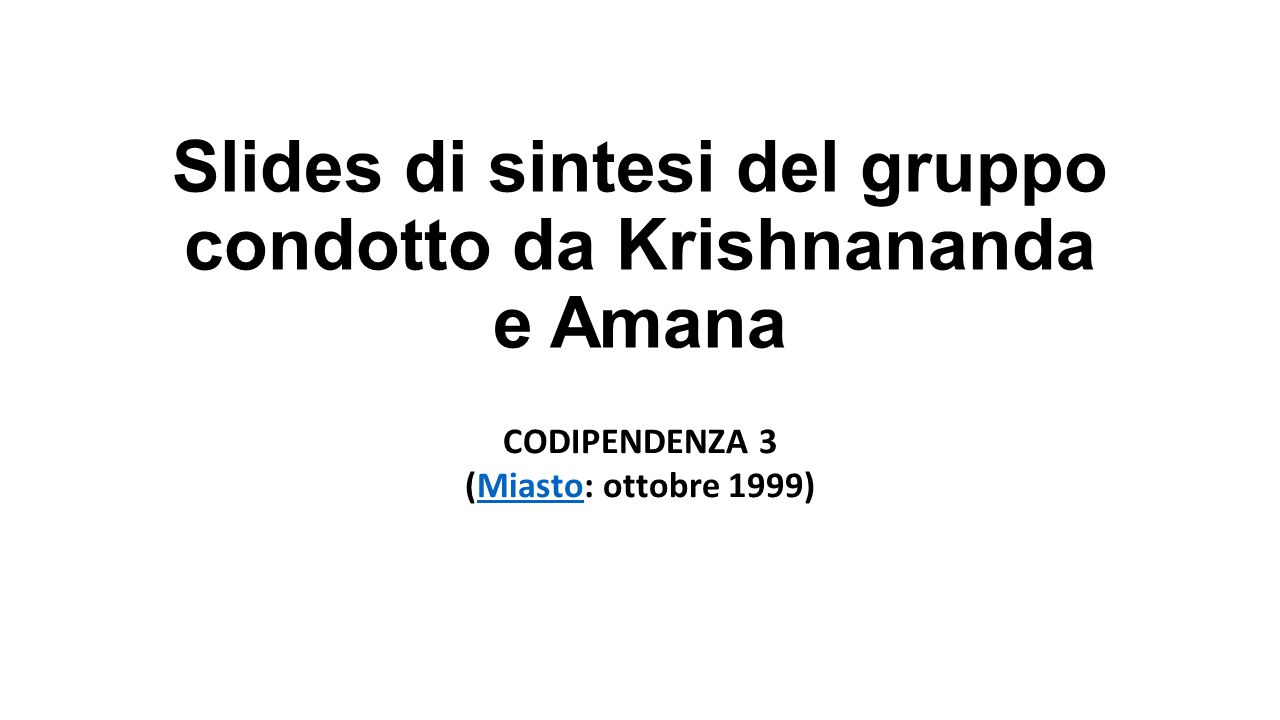 Slides di sintesi del gruppo condotto da Krishnananda e Amana CODIPENDENZA 3 (Miasto: ottobre 1999)Miasto