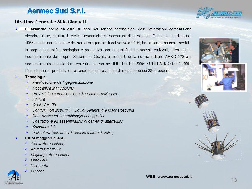13 Direttore Generale: Aldo Giannetti  L' azienda: opera da oltre 30 anni nel settore aeronautico, delle lavorazioni aeronautiche oleodinamiche, stru