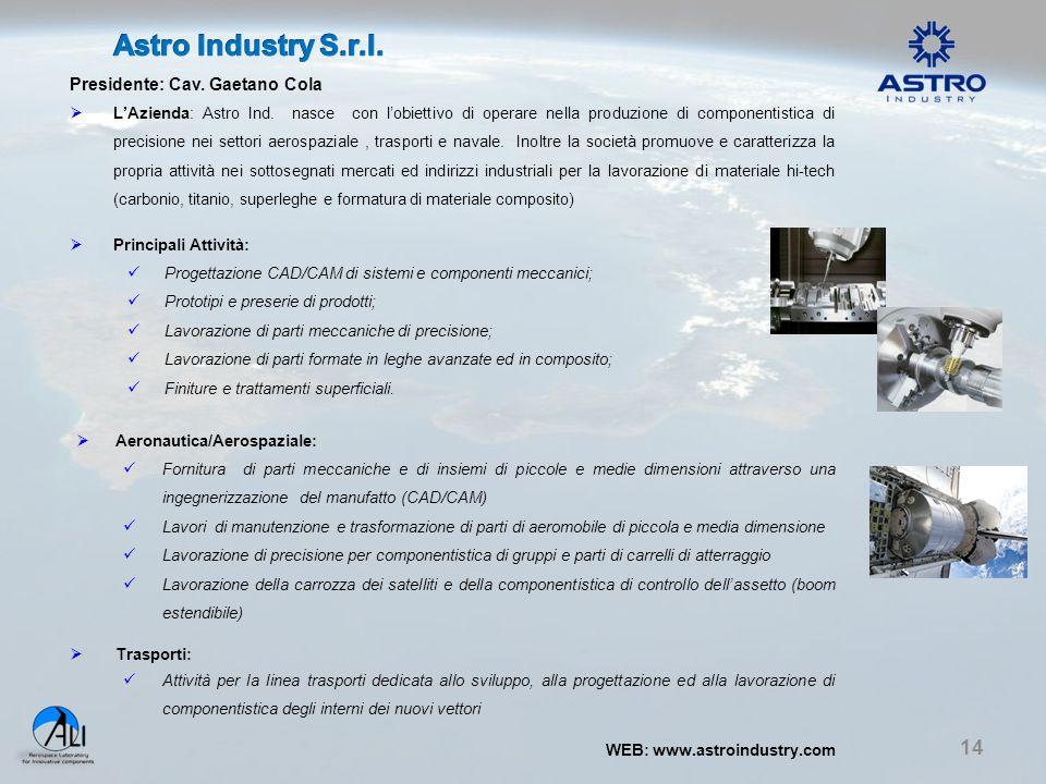14 Presidente: Cav. Gaetano Cola  L'Azienda: Astro Ind. nasce con l'obiettivo di operare nella produzione di componentistica di precisione nei settor