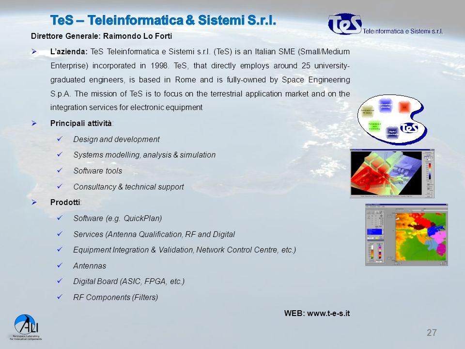 27 Direttore Generale: Raimondo Lo Forti  L'azienda: TeS Teleinformatica e Sistemi s.r.l. (TeS) is an Italian SME (Small/Medium Enterprise) incorpora